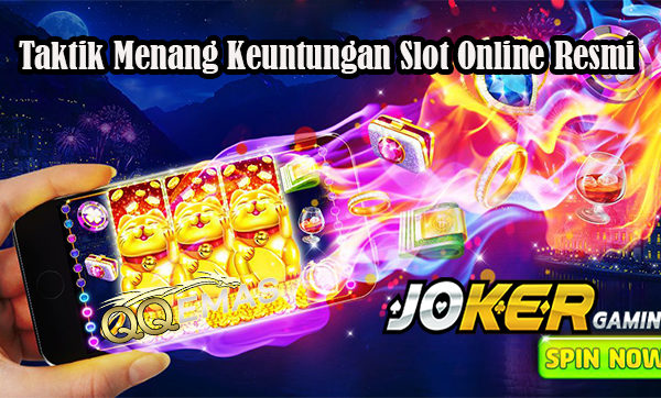 Taktik Menang Keuntungan Slot Online Resmi