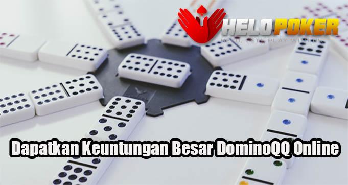 Dapatkan Keuntungan Besar DominoQQ Online