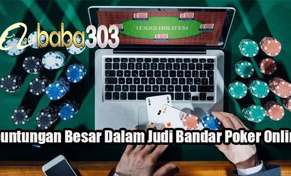Keuntungan Besar Dalam Judi Bandar Poker Online