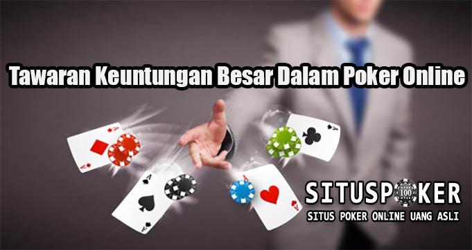 Tawaran Keuntungan Besar Dalam Poker Online