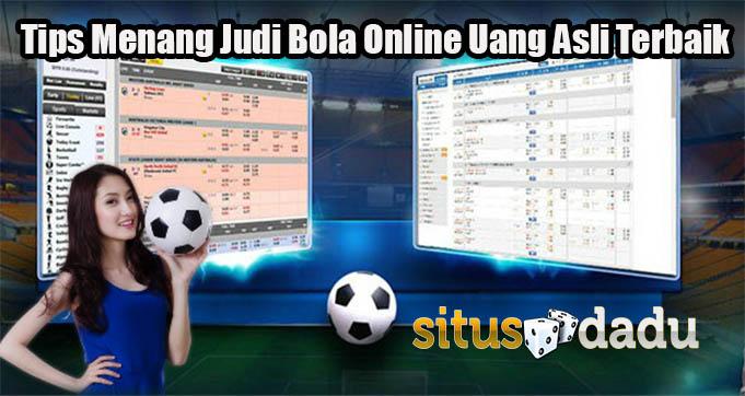 Tips Menang Judi Bola Online Uang Asli Terbaik